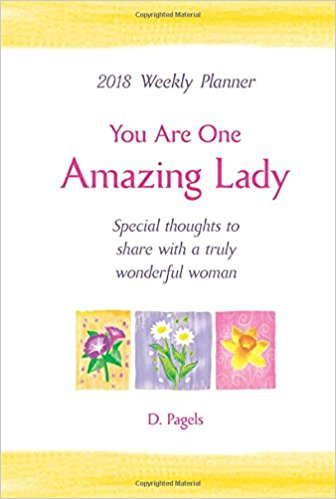 2018 Weekly Planner: You Are One Amazing Lady PB - D Pagels