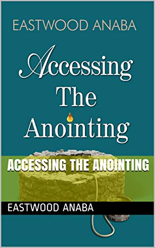 Accessing The Anointing PB - Eastwood Anaba