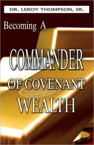 Becoming a Commander of Covenant Wealth PB - Leroy Thompson Sr
