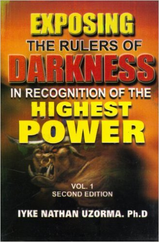 Exposing The Rulers Of Darkness In Recognition Of The Highest Power Vol 1 PB - Iyke Nathan Uzorma