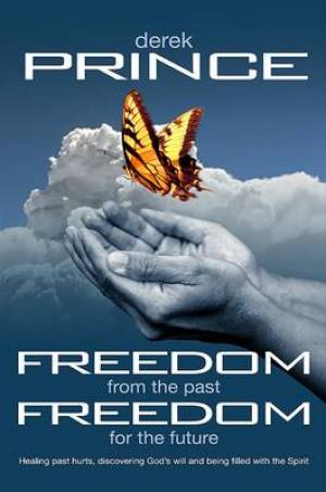 Freedom From The Past Freedom For The Future PB - Derek Prince