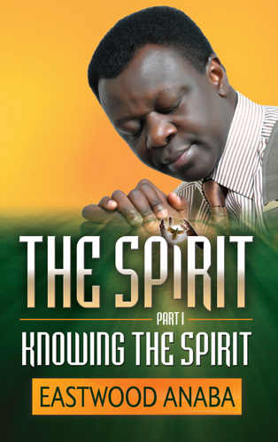 The Spirit Pt I: Knowing The Spirit PB - Eastwood Anaba