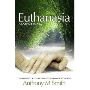 Euthanasia: A Licence To Kill? PB Anthony M Smith