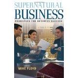 Supernatural Business Principles For Business PB - Mike Floyd