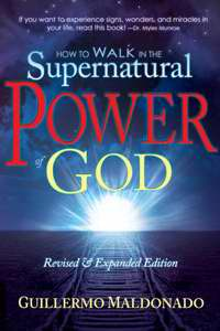 How To Walk In The Supernatural Power Of God PB - Guillermo Maldonado