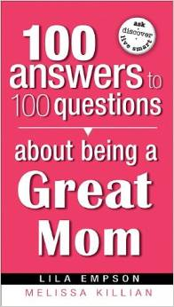 100 Answers To Questions About Being A Great Mom PB - Lila Empson
