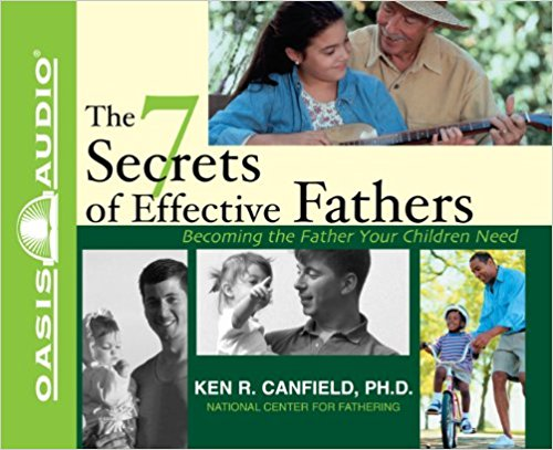 The 7 Secrets of Effective Fathers Audio CD - Ken R Canfiels