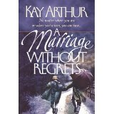 A Marriage Without Regrets PB - Kay Arthur