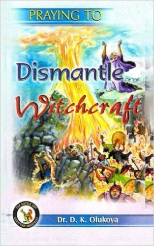 Praying to Dismantle Witchcraft PB - D K Olukoya