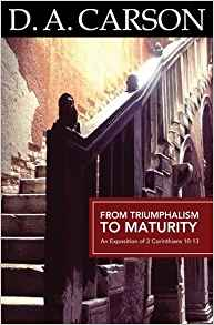 From Triumphalism to Maturity PB - D A Carson