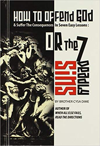 How To Offend God & Suffer The Consequences In Seven Easy Lessons HB - Brother Cysa Dime