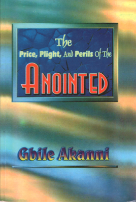 The Price, Plight And Perils Of The Anointed PB - Gbile Akanni