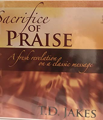 Sacrifice Of Praise (4 DVD) - T D Jakes