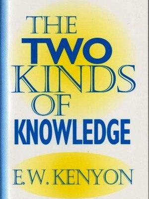 The Two Kinds Of Knowledge PB - E W Kenyon