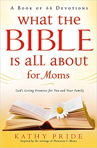 WHAT THE BIBLE IS ALL ABOUT FOR MOMS - Kathy Pride